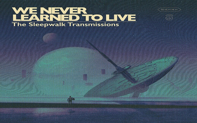 We Never Learned to Live ~ The Sleepwalk Transmissions Album Review